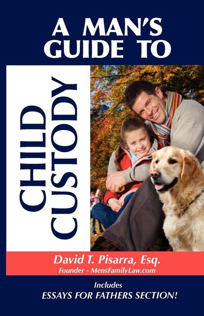 A Man's Guide to Child Custody, David T. Pisarra