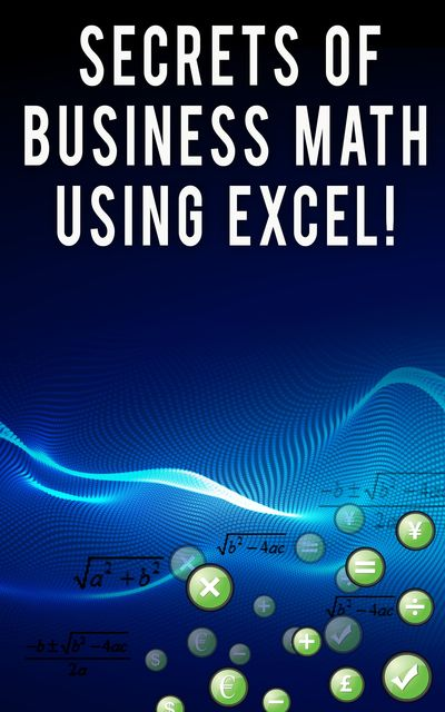 Secrets of Business Math Using Excel, Andrei Besedin