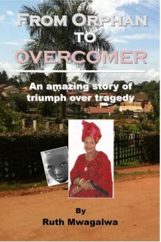 From Orphan to Overcomer, Ruth Mwagalwa