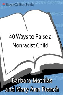 40 Ways to Raise a Nonracist Child, Barbara Mathias, Mary Ann French