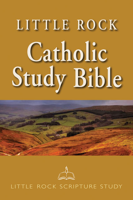 Little Rock Catholic Study Bible, Irene Nowell, Ronald D.Witherup, Catherine Upchurch, General Editor, New Testament Editor, O.S.B., Old Testament Editor, S.S.