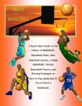 About Basketball: A Quick Start Guide on the History of Basketball, Basketball Rules, Best Basketball Quotes, College Basketball, Famous Basketball Players, and Winning Strategies on How to Play Basketball & How to Shoot a Basketball, Malibu Publishing, Richard M.Stoddard