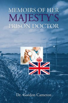 Memoirs of Her Majesty's Prison Doctor, Gordon Cameron