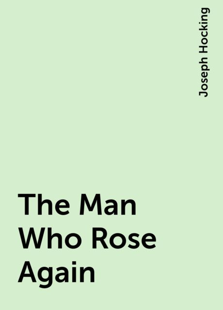 The Man Who Rose Again, Joseph Hocking
