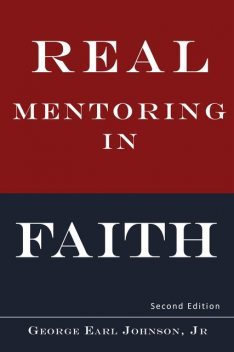 Real Mentoring in Faith, George Johnson