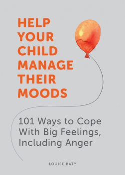 Help Your Child Manage Their Moods, Louise Baty