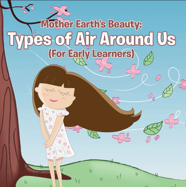 Mother Earth's Beauty: Types of Air Around Us (For Early Learners), Baby Professor