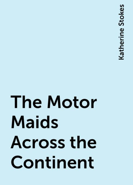 The Motor Maids Across the Continent, Katherine Stokes