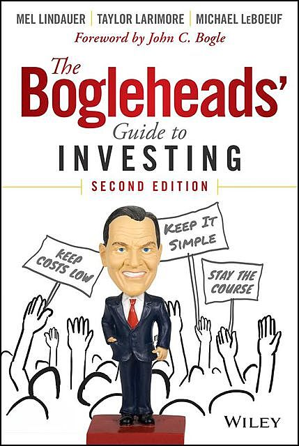 The Bogleheads' Guide to Investing, Michael, John, Taylor, John C.Bogle, Taylor Larimore, Bogle, Larimore, LeBoeuf, Lindauer, Mel, Michael LeBoeuf