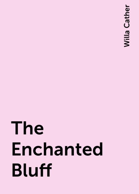 The Enchanted Bluff, Willa Cather
