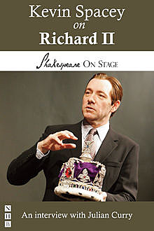 Kevin Spacey on Richard II (Shakespeare on Stage), Julian Curry, Kevin Spacey