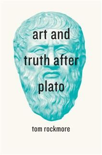 Art and Truth after Plato, Tom Rockmore