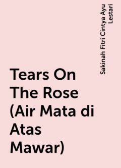 Tears On The Rose (Air Mata di Atas Mawar), Sakinah Fitri Cintya Ayu Lestari