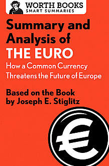Summary and Analysis of The Euro: How a Common Currency Threatens the Future of Europe, Worth Books