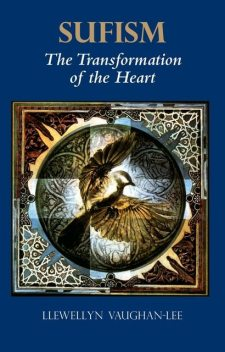 Sufism, the Transformation of the Heart, Llewellyn Vaughan-Lee