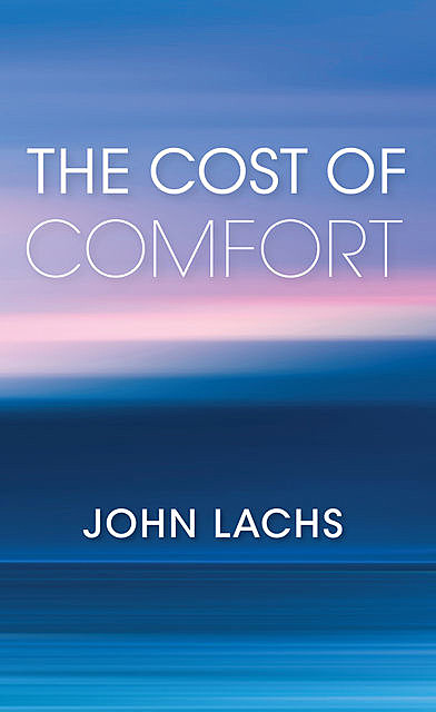 The Cost of Comfort, John Lachs