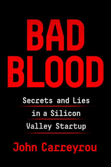 Bad Blood, John Carreyrou