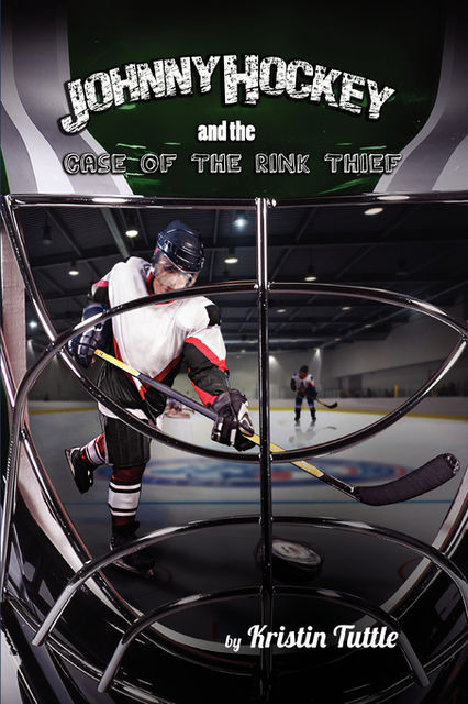 Johnny Hockey And The Case Of The Rink Thief, Kristin Tuttle
