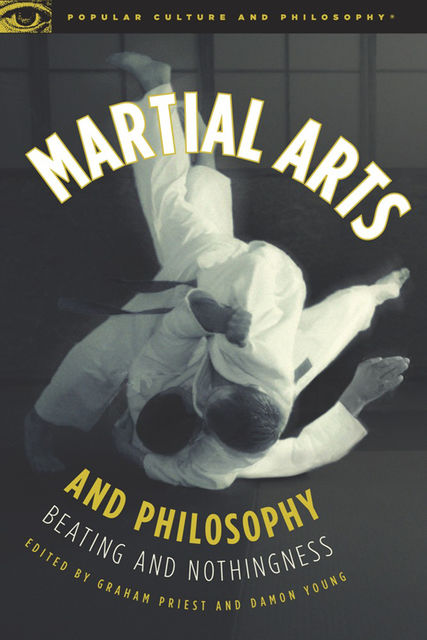 Martial Arts and Philosophy, Damon A. Young, Graham Priest