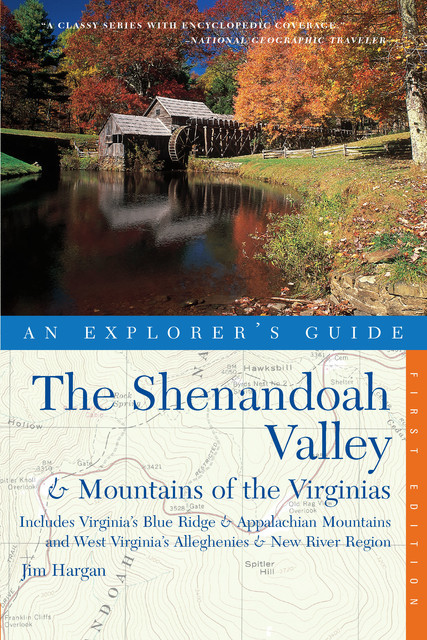 Explorer's Guide The Shenandoah Valley & Mountains of the Virginias: Includes Virginia's Blue Ridge and Appalachian Mountains & West Virginia's Alleghenies & New River Region, Jim Hargan