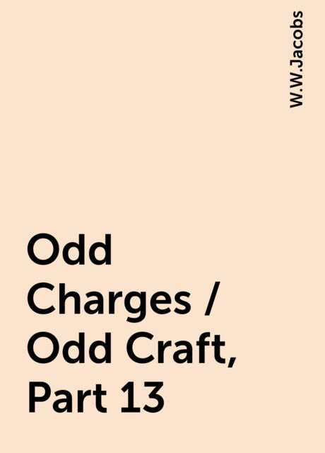 Odd Charges / Odd Craft, Part 13, W.W.Jacobs