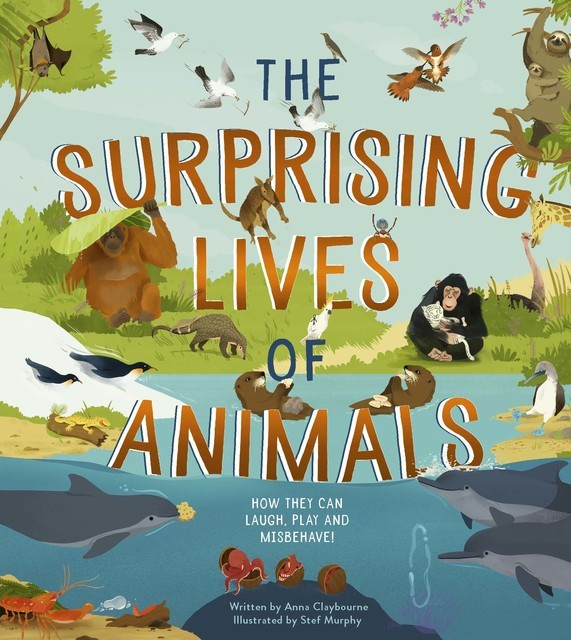 The Surprising Lives of Animals, Anna Claybourne