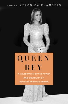 Queen Bey : A Celebration of the Power and Creativity of Beyonc Knowles-carter, Veronica Chambers