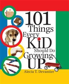 101 Things Every Kid Should Do Growing Up, Alecia T Devantier