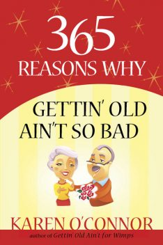 365 Reasons Why Gettin' Old Ain't So Bad, Karen O'Connor