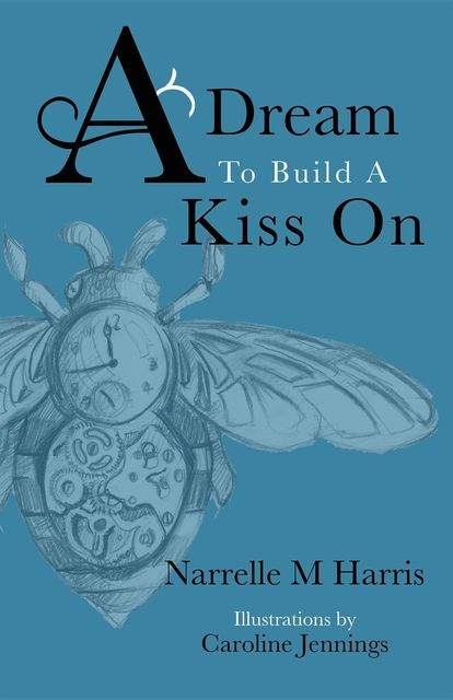 A Dream To Build A Kiss On, Narrelle M Harris