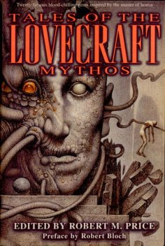 Tales of the Lovecraft Mythos, Robert E.Howard, Henry Kuttner, Clark Ashton Smith, Robert Bloch, Henry Hasse, August Derleth, Bertram Russell, C.Hall Thompson, Carl, E.Hoffmann Price, Mark Schorer, Mearle Proyt, Richard F.Searight, Robert W.Lowndes, Robert Price, Duane Rimel