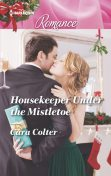 Housekeeper Under the Mistletoe, Cara Colter