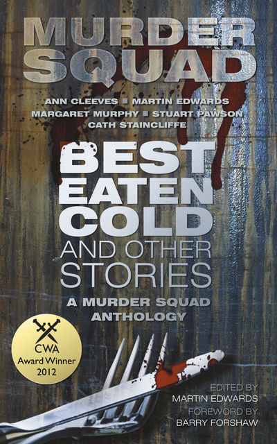 Best Eaten Cold and Other Stories, Martin Edwards, Ann Cleeves, Margaret Murphy, Stuart Pawson Cath Staincliffe