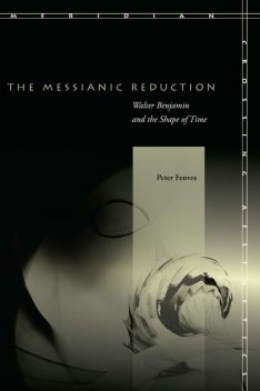 The Messianic Reduction, Peter Fenves