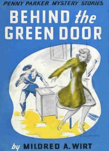 Behind the Green Door, Mildred A.Wirt