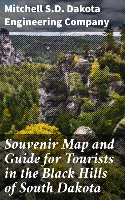 Souvenir Map and Guide for Tourists in the Black Hills of South Dakota, S.D. Mitchell Dakota Engineering Company