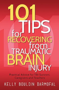 101 Tips for Recovering from Traumatic Brain Injury, Frank Wood, Kelly Bouldin Darmofal