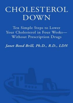 Cholesterol Down: Ten Simple Steps to Lower Your Cholesterol in Four Weeks--Without Prescription Drugs, Janet Brill