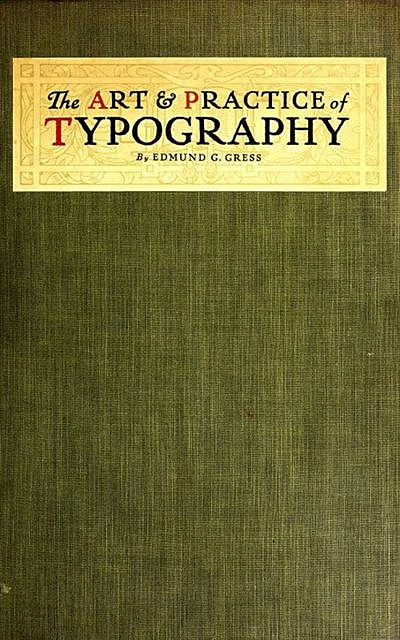 The Art and Practice of Typography – A Manual of American Printing, Edmund G. Gress