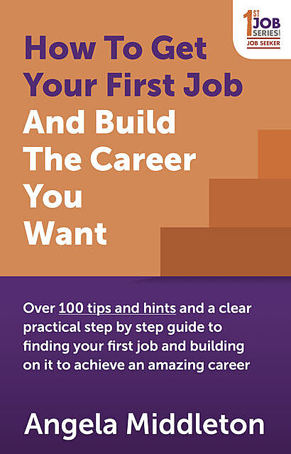 How To Get Your First Job And Build The Career You Want, Angela Middleton