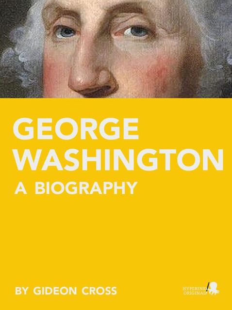 George Washington: A Biography, Gideon Cross