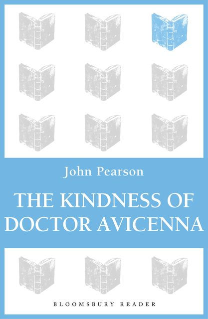 The Kindness of Doctor Avicenna, John Pearson