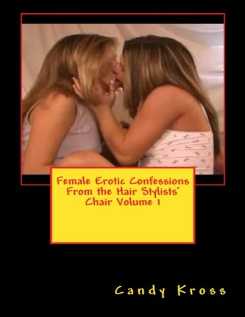 Female Erotic Confessions from the Hair Stylists' Chair Volume 1, Candy Kross