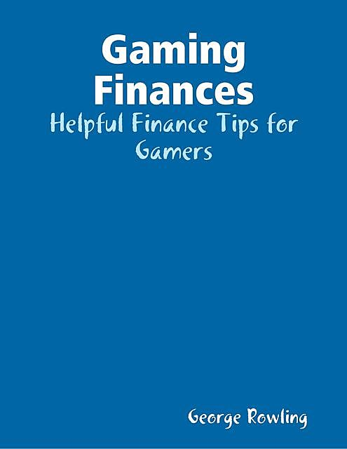 Gaming Finances – How to Keep Your Finances Safe If You Are a Gamer, Jack Moore