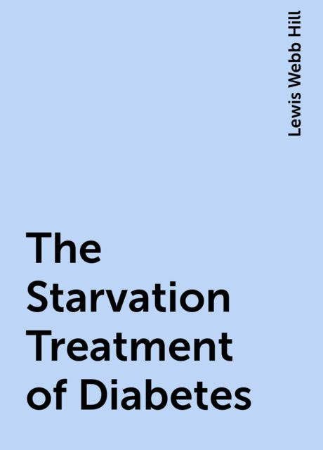 The Starvation Treatment of Diabetes, Lewis Webb Hill
