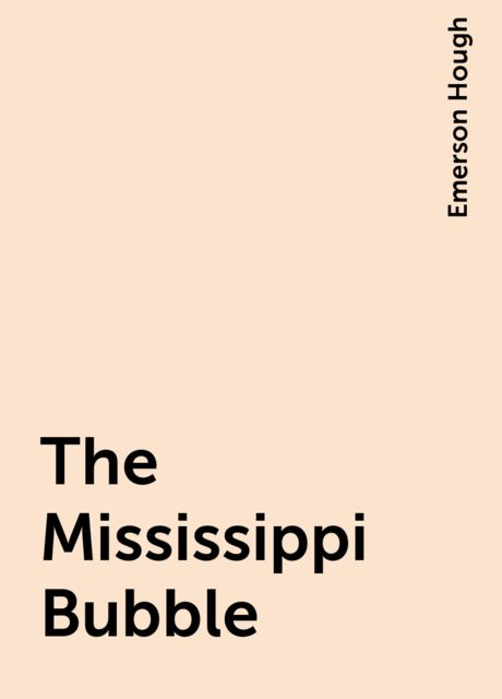 The Mississippi Bubble, Emerson Hough