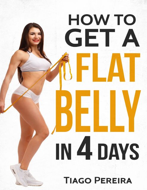 How to Get a Flat Belly In 4 Days, Tiago Pereira