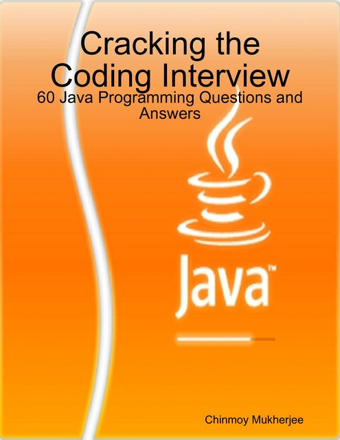 Cracking the Coding Interview: 60 Java Programming Questions and Answers, Chinmoy Mukherjee