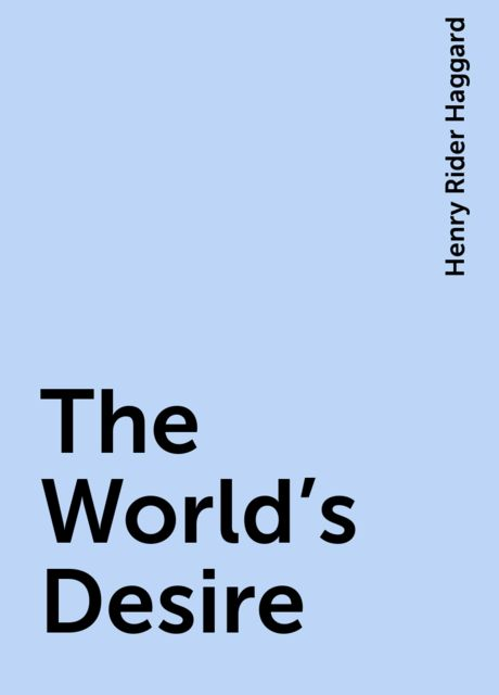 The World's Desire, Henry Rider Haggard