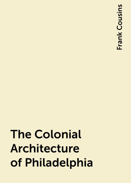 The Colonial Architecture of Philadelphia, Frank Cousins